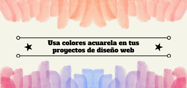 Usa colores acuarela en tus proyectos de diseño web | Buenas ...
