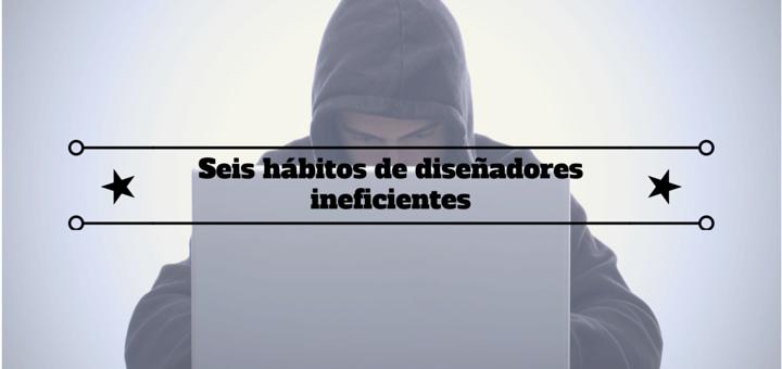 hábitos-diseñadores-ineficientes